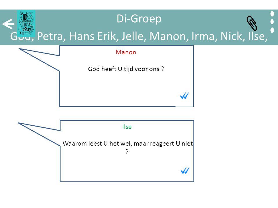 Di-Groep God, Petra, Hans Erik, Jelle, Manon, Irma, Nick, Ilse, Rosanne, Jarno Nick Heeft U mij gehoord .