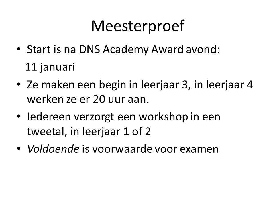 Meesterproef Start is na DNS Academy Award avond: 11 januari Ze maken een begin in leerjaar 3, in leerjaar 4 werken ze er 20 uur aan.