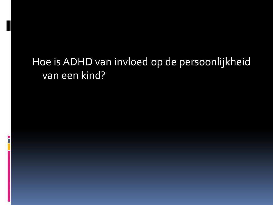 Hoe is ADHD van invloed op de persoonlijkheid van een kind?