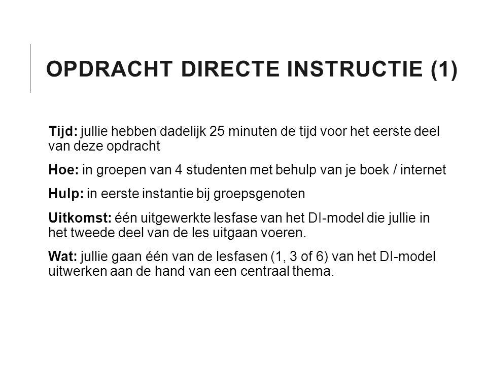 OPDRACHT DIRECTE INSTRUCTIE (1) Tijd: jullie hebben dadelijk 25 minuten de tijd voor het eerste deel van deze opdracht Hoe: in groepen van 4 studenten