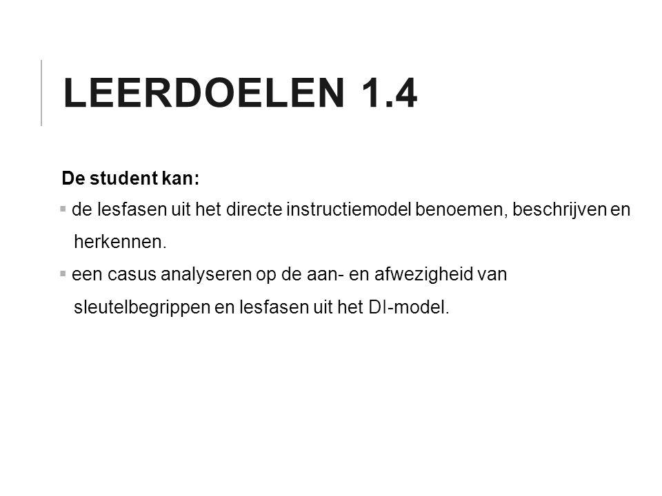 LEERDOELEN 1.4 De student kan:  de lesfasen uit het directe instructiemodel benoemen, beschrijven en herkennen.  een casus analyseren op de aan- en