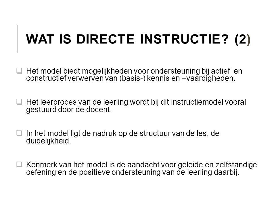 WAT IS DIRECTE INSTRUCTIE? (2)  Het model biedt mogelijkheden voor ondersteuning bij actief en constructief verwerven van (basis-) kennis en –vaardig