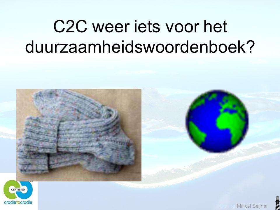 Drs ing. Marcel Seijner C2C weer iets voor het duurzaamheidswoordenboek