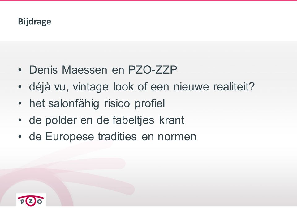 Bijdrage Denis Maessen en PZO-ZZP déjà vu, vintage look of een nieuwe realiteit? het salonfähig risico profiel de polder en de fabeltjes krant de Euro