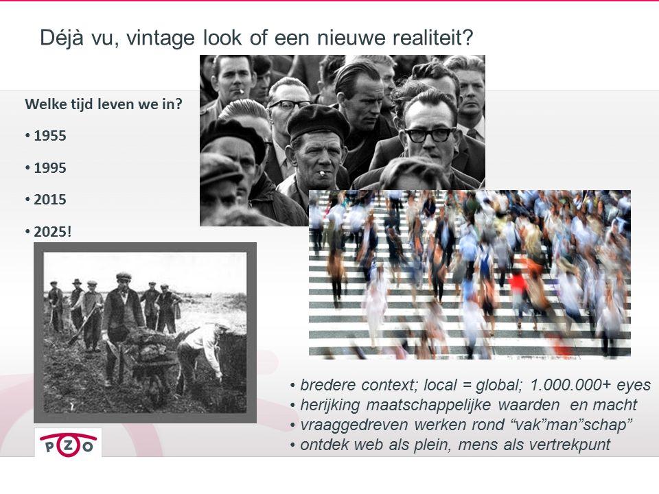 Déjà vu, vintage look of een nieuwe realiteit? Welke tijd leven we in? 1955 1995 2015 2025! bredere context; local = global; 1.000.000+ eyes herijking