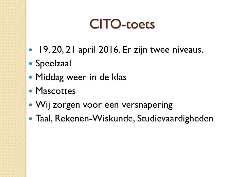 CITO-toets CITO-toets 19, 20, 21 april 2016. Er zijn twee niveaus.