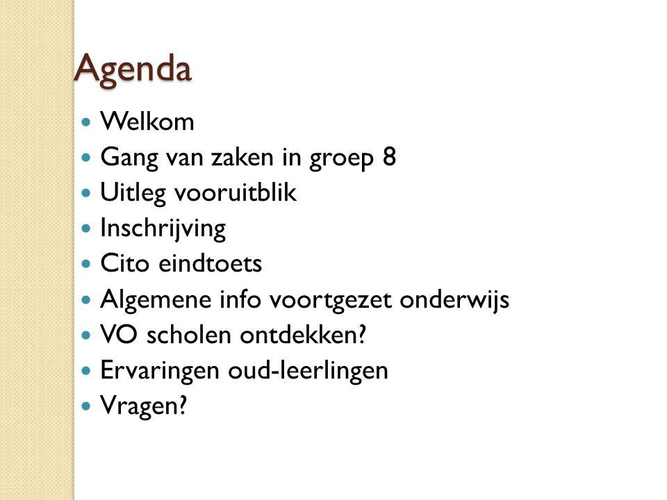 Agenda Welkom Gang van zaken in groep 8 Uitleg vooruitblik Inschrijving Cito eindtoets Algemene info voortgezet onderwijs VO scholen ontdekken.