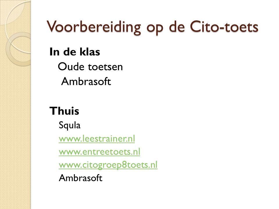Voorbereiding op de Cito-toets In de klas Oude toetsen Ambrasoft Thuis Squla www.leestrainer.nl www.entreetoets.nl www.citogroep8toets.nl Ambrasoft