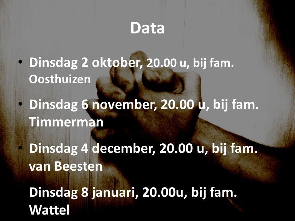 Data Dinsdag 2 oktober, 20.00 u, bij fam. Oosthuizen Dinsdag 6 november, 20.00 u, bij fam.