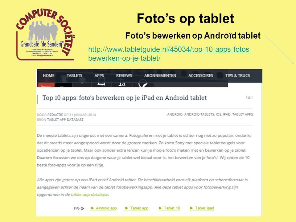 Foto's op tablet Foto's bewerken op Androïd tablet http://www.tabletguide.nl/45034/top-10-apps-fotos- bewerken-op-je-tablet/