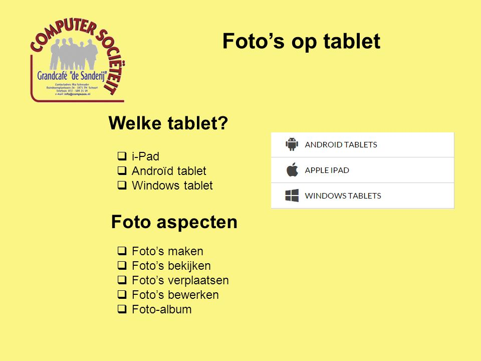 Foto's op tablet Welke tablet?  i-Pad  Androïd tablet  Windows tablet Foto aspecten  Foto's maken  Foto's bekijken  Foto's verplaatsen  Foto's
