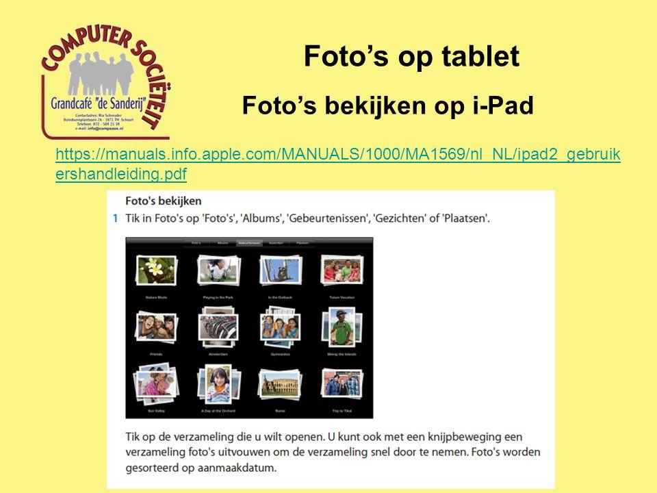 Foto's op tablet Foto's bekijken op i-Pad https://manuals.info.apple.com/MANUALS/1000/MA1569/nl_NL/ipad2_gebruik ershandleiding.pdf
