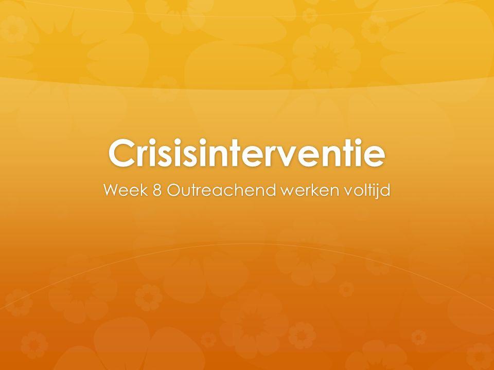 Crisisinterventie Week 8 Outreachend werken voltijd