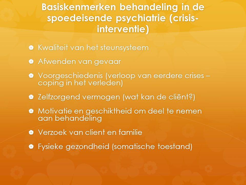 Basiskenmerken behandeling in de spoedeisende psychiatrie (crisis- interventie)  Kwaliteit van het steunsysteem  Afwenden van gevaar  Voorgeschiede
