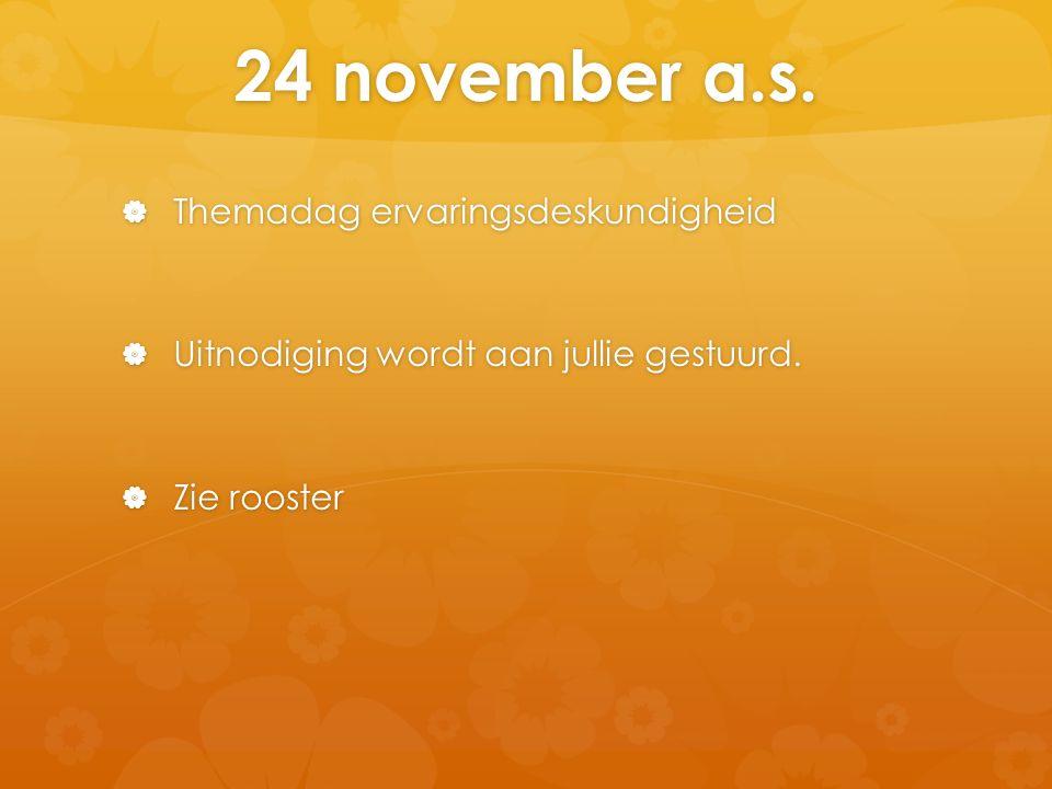 24 november a.s.  Themadag ervaringsdeskundigheid  Uitnodiging wordt aan jullie gestuurd.  Zie rooster
