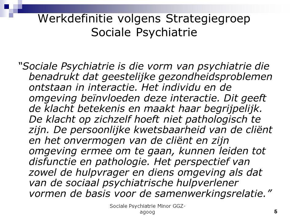 """Sociale Psychiatrie Minor GGZ- agoog5 Werkdefinitie volgens Strategiegroep Sociale Psychiatrie """"Sociale Psychiatrie is die vorm van psychiatrie die be"""