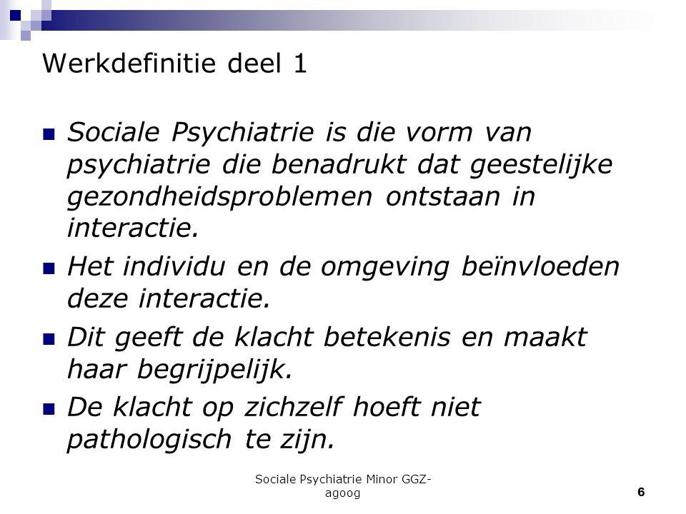 Sociale Psychiatrie Minor GGZ- agoog6 Werkdefinitie deel 1 Sociale Psychiatrie is die vorm van psychiatrie die benadrukt dat geestelijke gezondheidspr