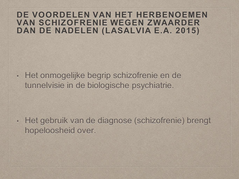 DE VOORDELEN VAN HET HERBENOEMEN VAN SCHIZOFRENIE WEGEN ZWAARDER DAN DE NADELEN (LASALVIA E.A. 2015) Het onmogelijke begrip schizofrenie en de tunnelv