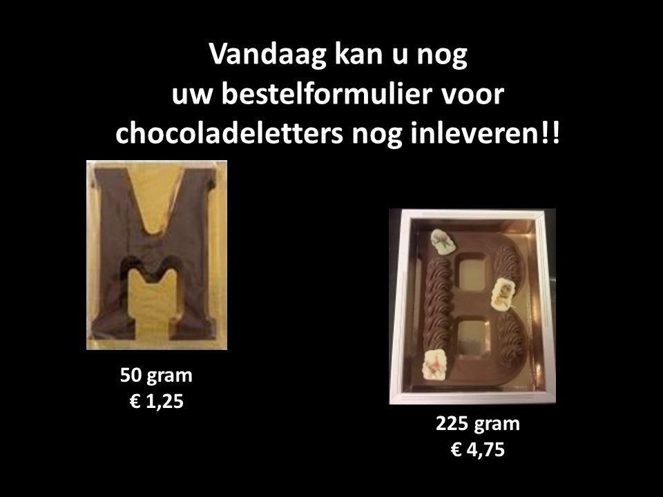 Vandaag kan u nog uw bestelformulier voor chocoladeletters nog inleveren!! 50 gram € 1,25 225 gram € 4,75