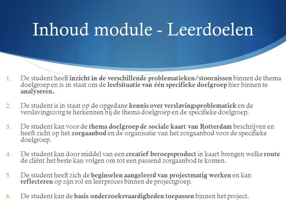 Inhoud module - Leerdoelen 1. De student heeft inzicht in de verschillende problematieken/stoornissen binnen de thema doelgroep en is in staat om de l