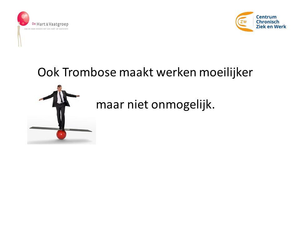 Ook Trombose maakt werken moeilijker M maar niet onmogelijk.