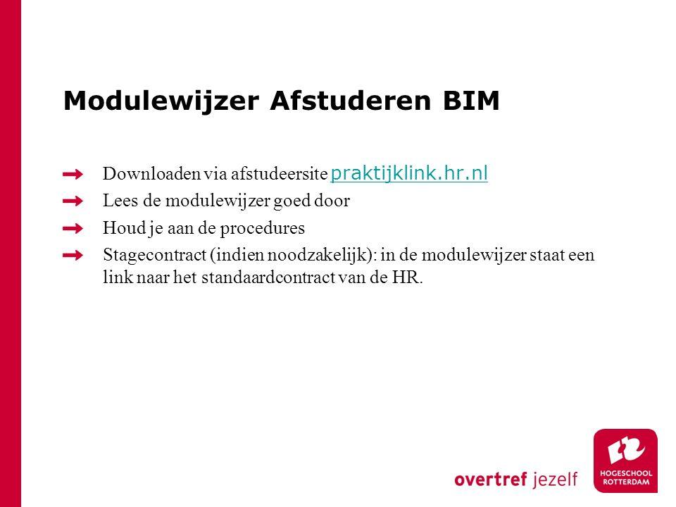Modulewijzer Afstuderen BIM Downloaden via afstudeersite praktijklink.hr.nl praktijklink.hr.nl Lees de modulewijzer goed door Houd je aan de procedures Stagecontract (indien noodzakelijk): in de modulewijzer staat een link naar het standaardcontract van de HR.