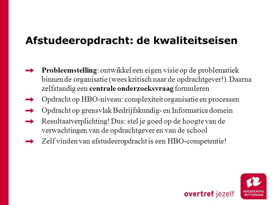 Afstudeeropdracht: de kwaliteitseisen Probleemstelling: ontwikkel een eigen visie op de problematiek binnen de organisatie (wees kritisch naar de opdrachtgever!).