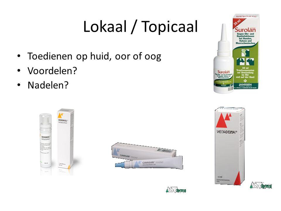 Lokaal / Topicaal Toedienen op huid, oor of oog Voordelen? Nadelen?