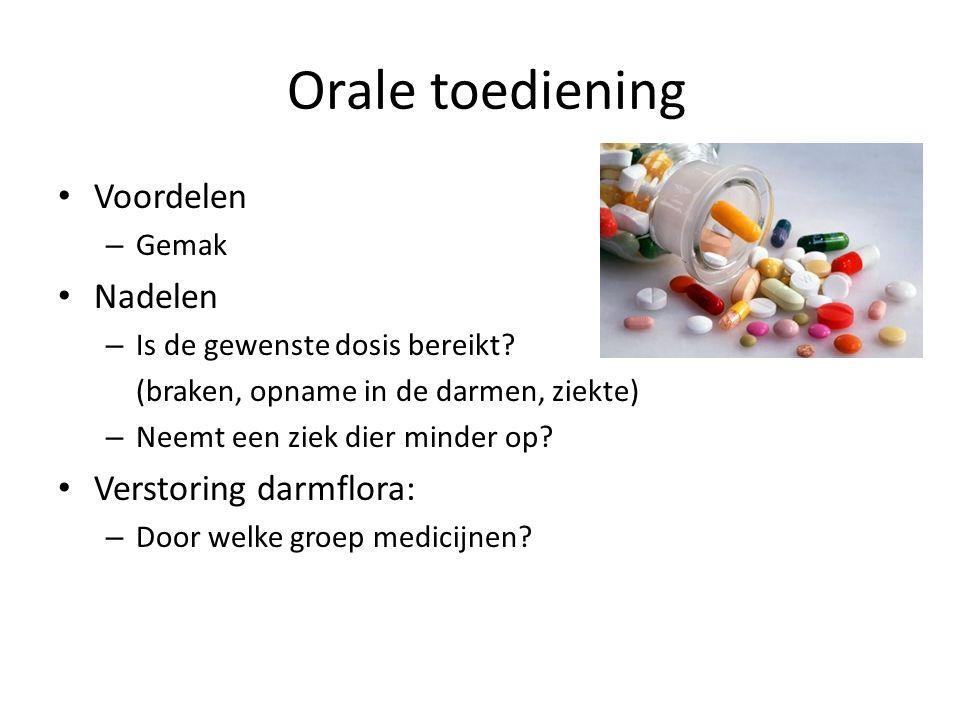 Orale toediening Voordelen – Gemak Nadelen – Is de gewenste dosis bereikt? (braken, opname in de darmen, ziekte) – Neemt een ziek dier minder op? Vers