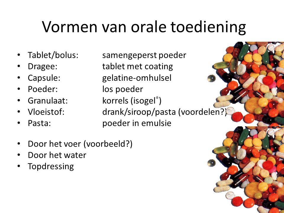 Vormen van orale toediening Tablet/bolus: samengeperst poeder Dragee:tablet met coating Capsule:gelatine-omhulsel Poeder:los poeder Granulaat:korrels
