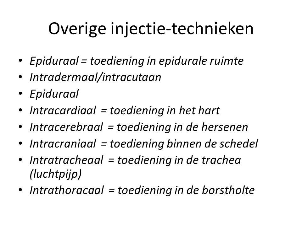 Overige injectie-technieken Epiduraal = toediening in epidurale ruimte Intradermaal/intracutaan Epiduraal Intracardiaal = toediening in het hart Intra