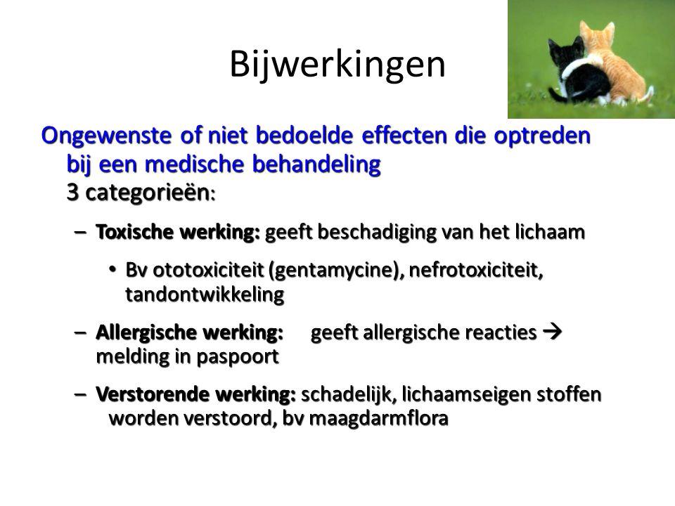 Bijwerkingen Ongewenste of niet bedoelde effecten die optreden bij een medische behandeling 3 categorieën : –Toxische werking: geeft beschadiging van