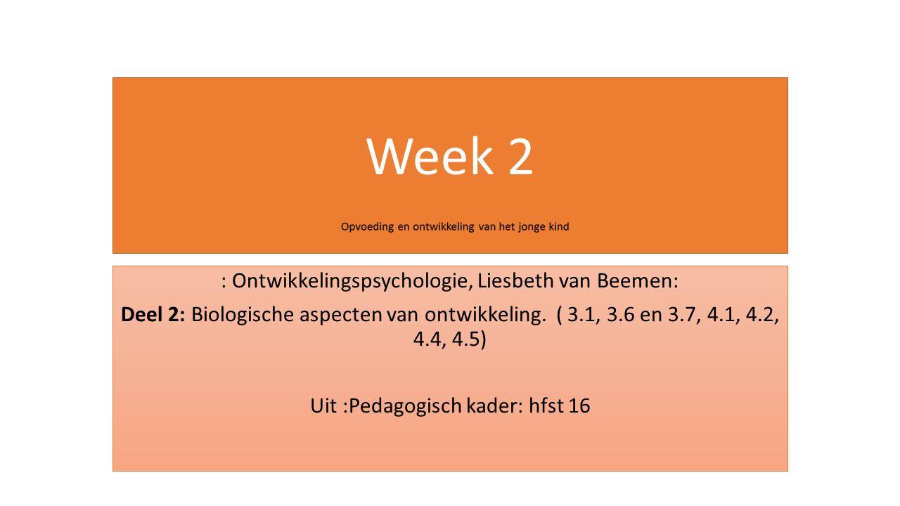 Week 2 : Ontwikkelingspsychologie, Liesbeth van Beemen: Deel 2: Biologische aspecten van ontwikkeling. ( 3.1, 3.6 en 3.7, 4.1, 4.2, 4.4, 4.5) Uit :Ped