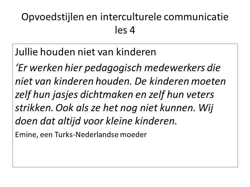 Opvoedstijlen en interculturele communicatie les 4 Jullie houden niet van kinderen 'Er werken hier pedagogisch medewerkers die niet van kinderen houde