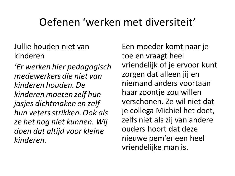 Oefenen 'werken met diversiteit' Jullie houden niet van kinderen 'Er werken hier pedagogisch medewerkers die niet van kinderen houden. De kinderen moe