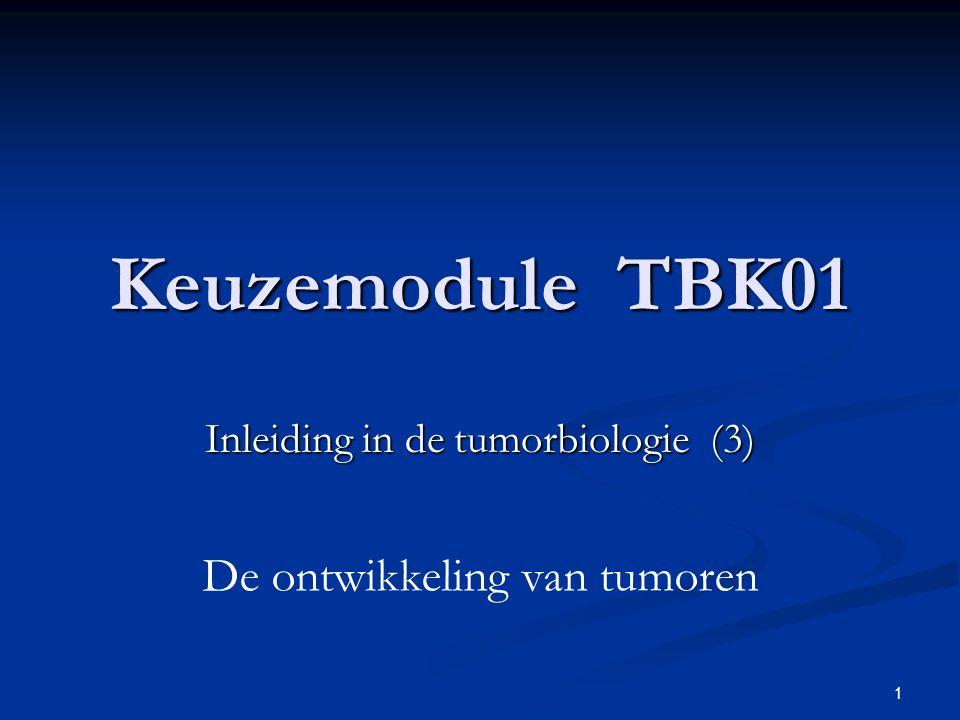 1 Keuzemodule TBK01 Inleiding in de tumorbiologie (3) De ontwikkeling van tumoren