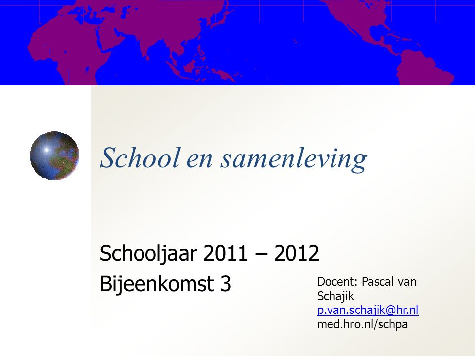 School en samenleving Schooljaar 2011 – 2012 Bijeenkomst 3 Docent: Pascal van Schajik p.van.schajik@hr.nl med.hro.nl/schpa