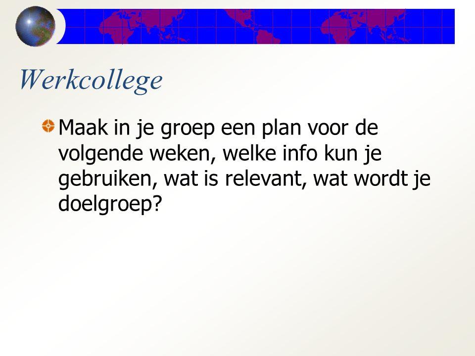 Werkcollege Maak in je groep een plan voor de volgende weken, welke info kun je gebruiken, wat is relevant, wat wordt je doelgroep