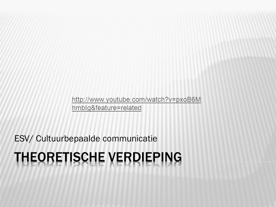 ESV/ Cultuurbepaalde communicatie http://www.youtube.com/watch?v=pxoB6M hmbIg&feature=related