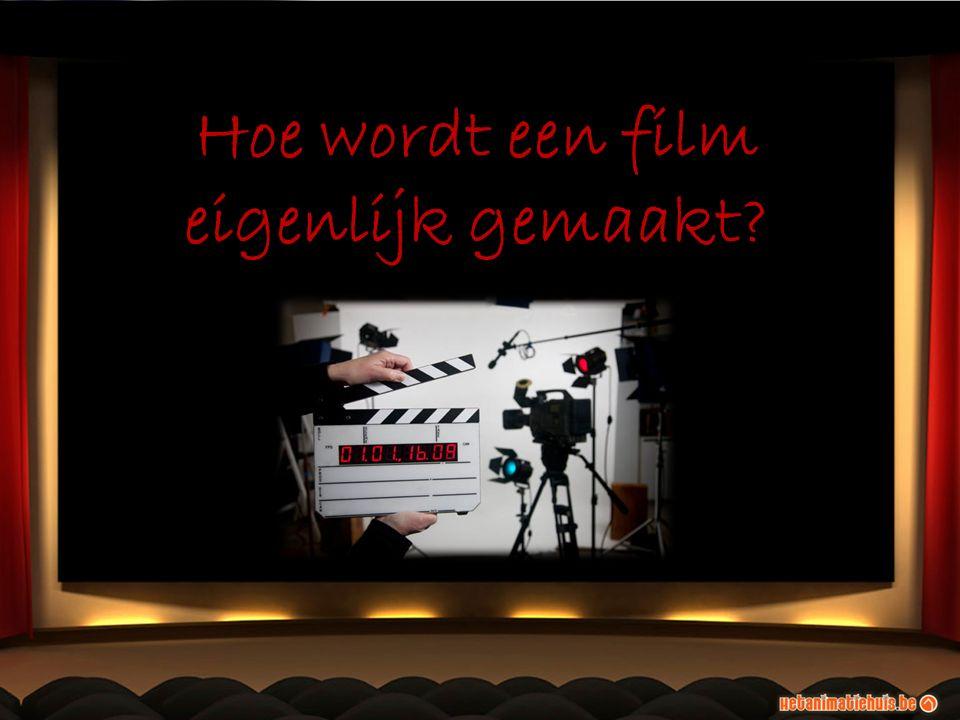 Hoe wordt een film eigenlijk gemaakt?