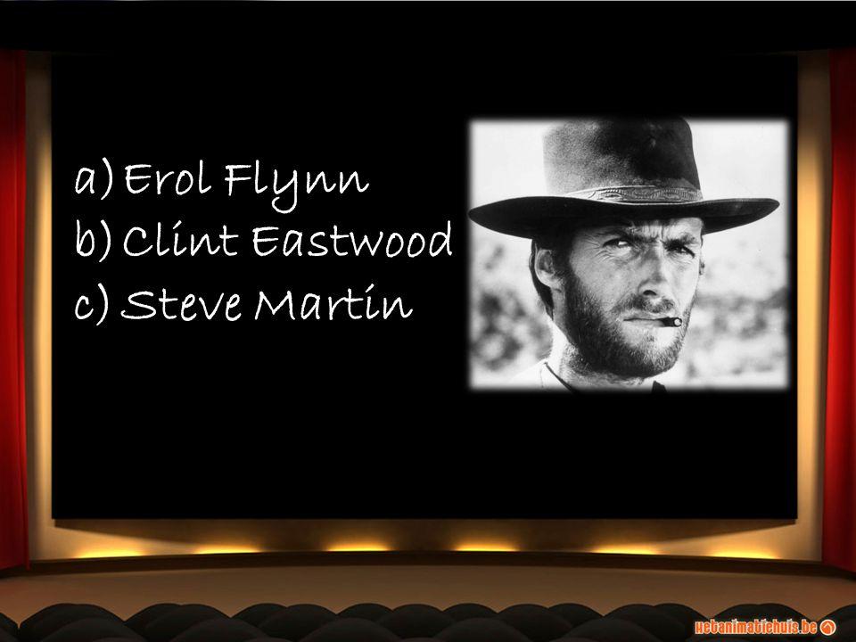 a)Erol Flynn b)Clint Eastwood c)Steve Martin