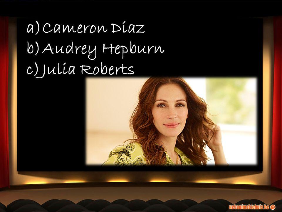 a)Cameron Diaz b)Audrey Hepburn c)Julia Roberts