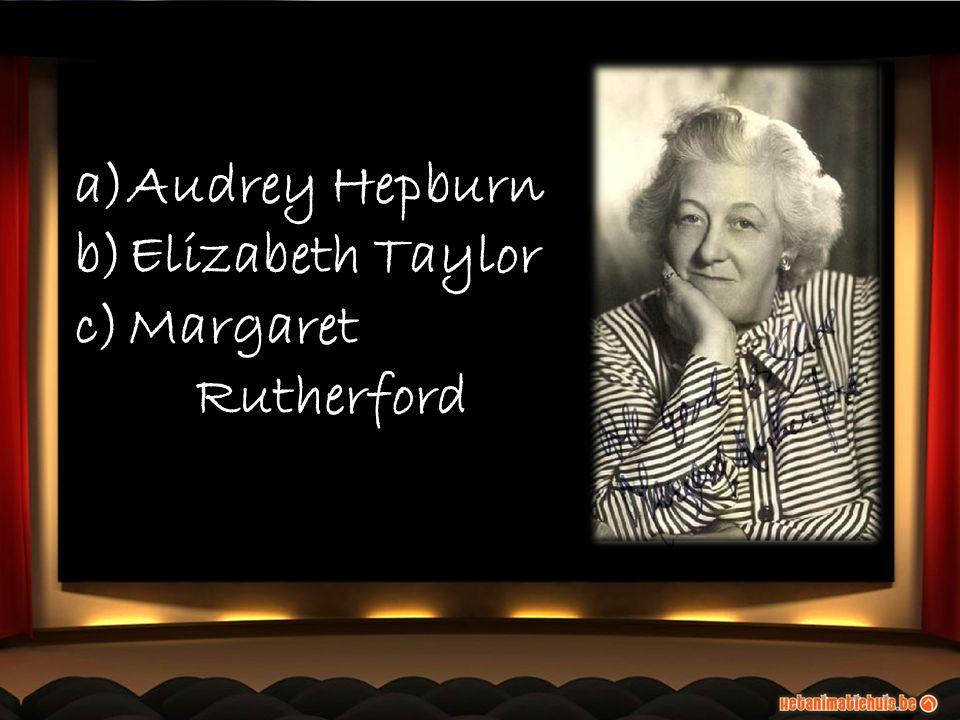 a)Audrey Hepburn b)Elizabeth Taylor c)Margaret Rutherford