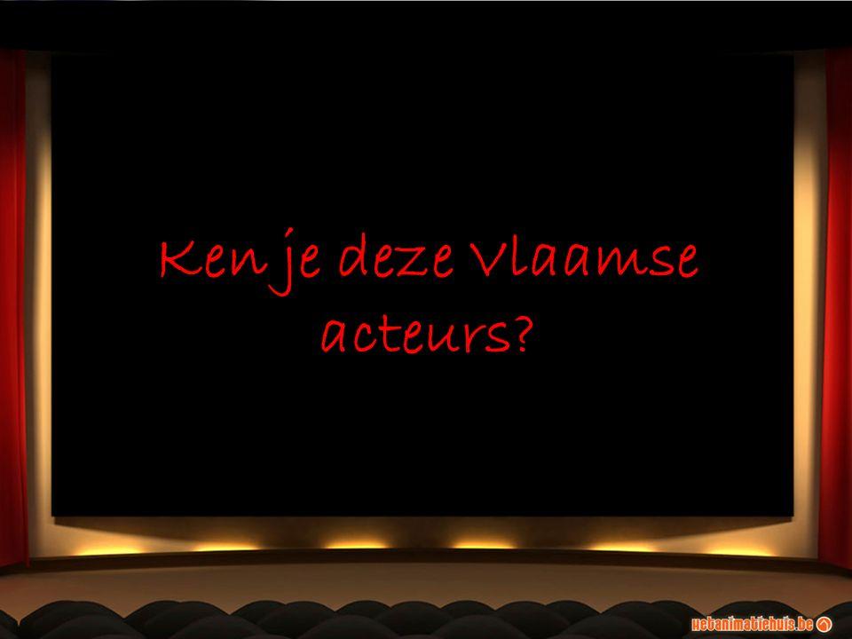 Ken je deze Vlaamse acteurs?