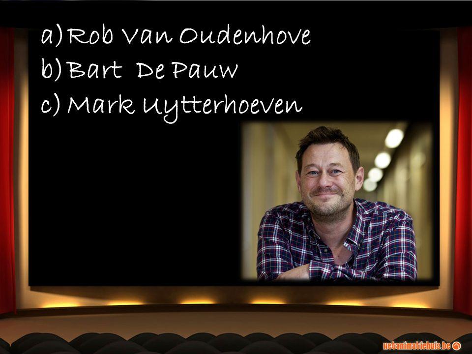 a)Rob Van Oudenhove b)Bart De Pauw c)Mark Uytterhoeven