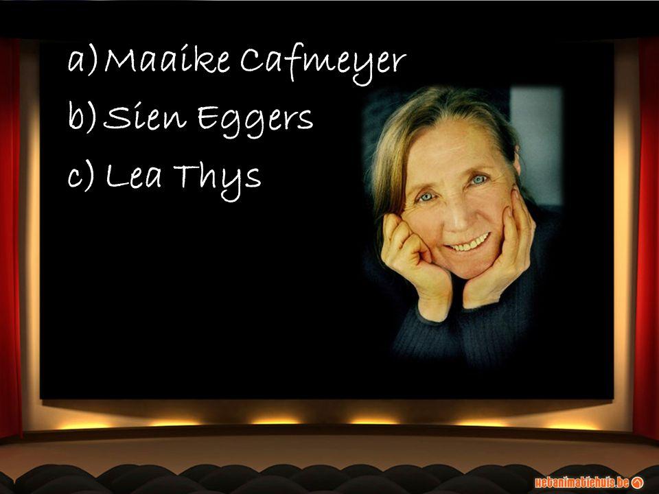 a)Maaike Cafmeyer b)Sien Eggers c)Lea Thys