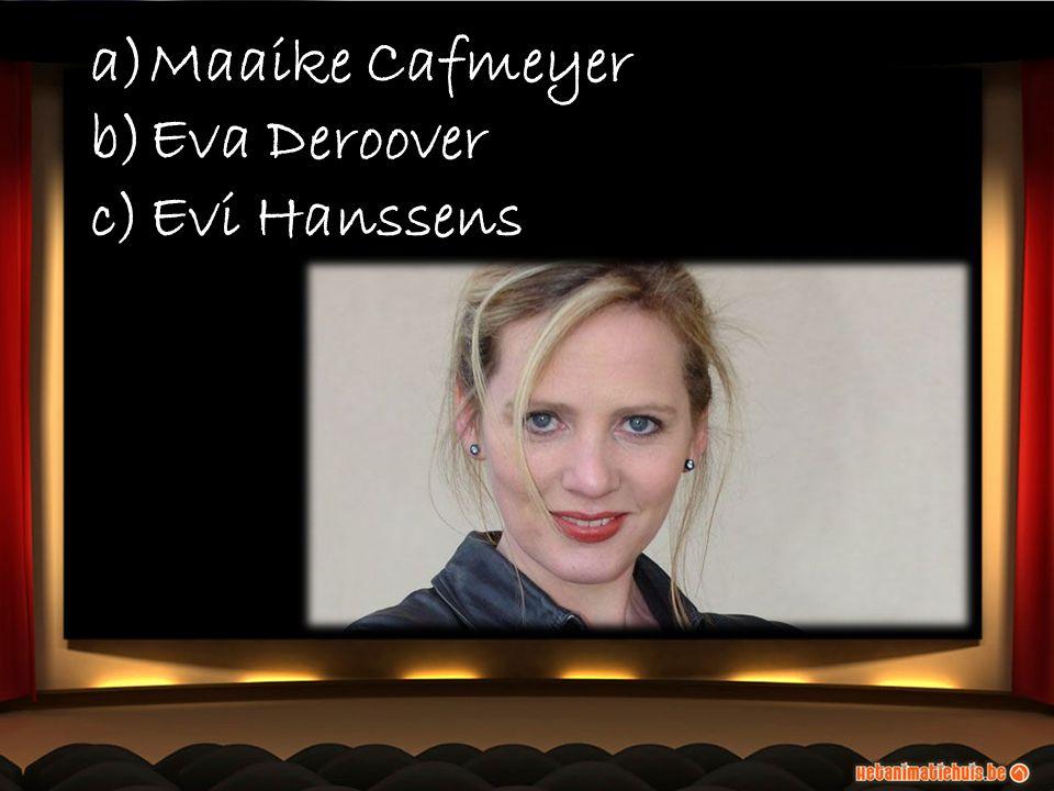 a)Maaike Cafmeyer b)Eva Deroover c)Evi Hanssens