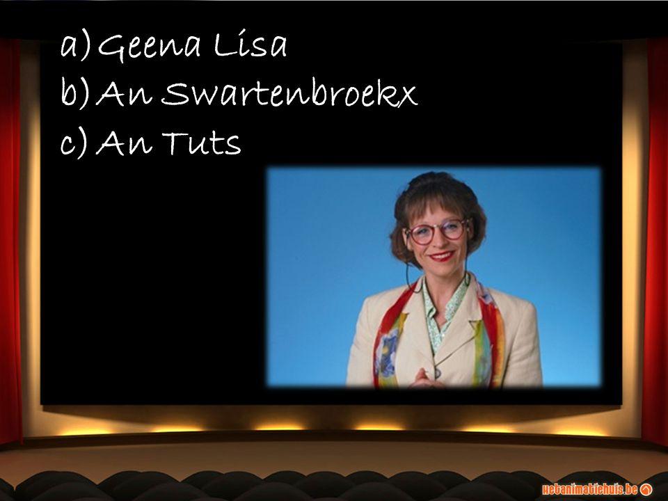 a)Geena Lisa b)An Swartenbroekx c)An Tuts