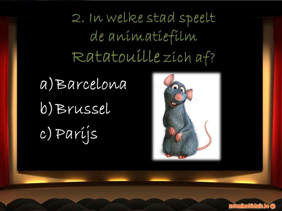 2. In welke stad speelt de animatiefilm Ratatouille zich af? a)Barcelona b)Brussel c)Parijs a)Barcelona b)Brussel c)Parijs