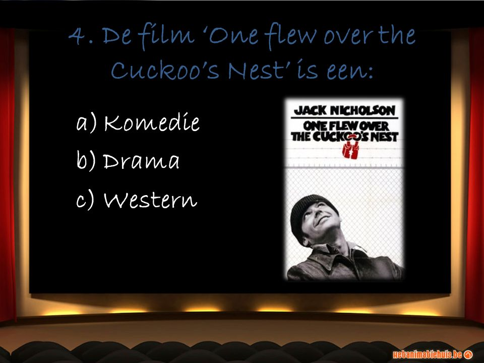 4. De film 'One flew over the Cuckoo's Nest' is een: a)Komedie b)Drama c)Western